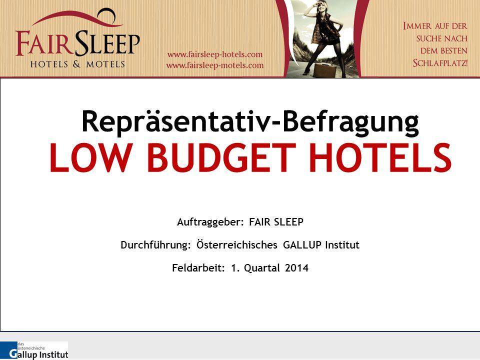 Repräsentativ-Befragung LOW BUDGET HOTELS Auftraggeber: FAIR SLEEP Durchführung: Österreichisches GALLUP Institut Feldarbeit: 1. Quartal 2014