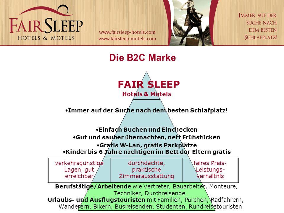 Die B2C Marke FAIR SLEEP Hotels & Motels Immer auf der Suche nach dem besten Schlafplatz! Einfach Buchen und Einchecken Gut und sauber ü bernachten, n