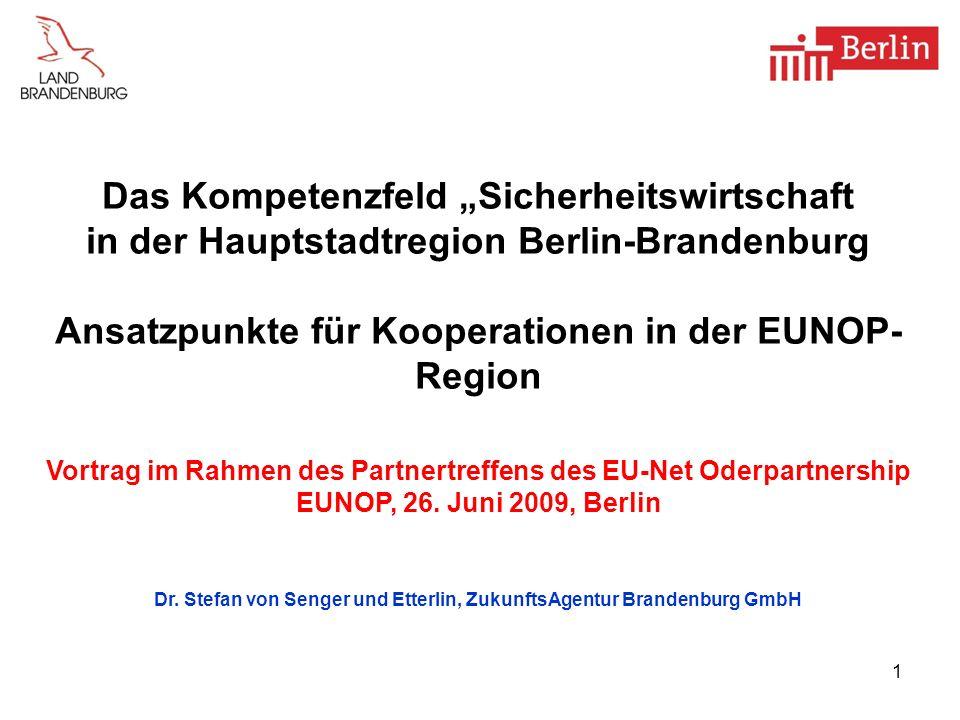 1 Das Kompetenzfeld Sicherheitswirtschaft in der Hauptstadtregion Berlin-Brandenburg Ansatzpunkte für Kooperationen in der EUNOP- Region Vortrag im Ra
