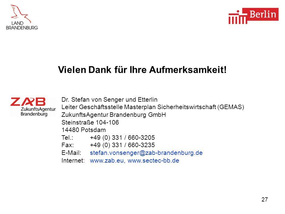 27 Dr. Stefan von Senger und Etterlin Leiter Geschäftsstelle Masterplan Sicherheitswirtschaft (GEMAS) ZukunftsAgentur Brandenburg GmbH Steinstraße 104
