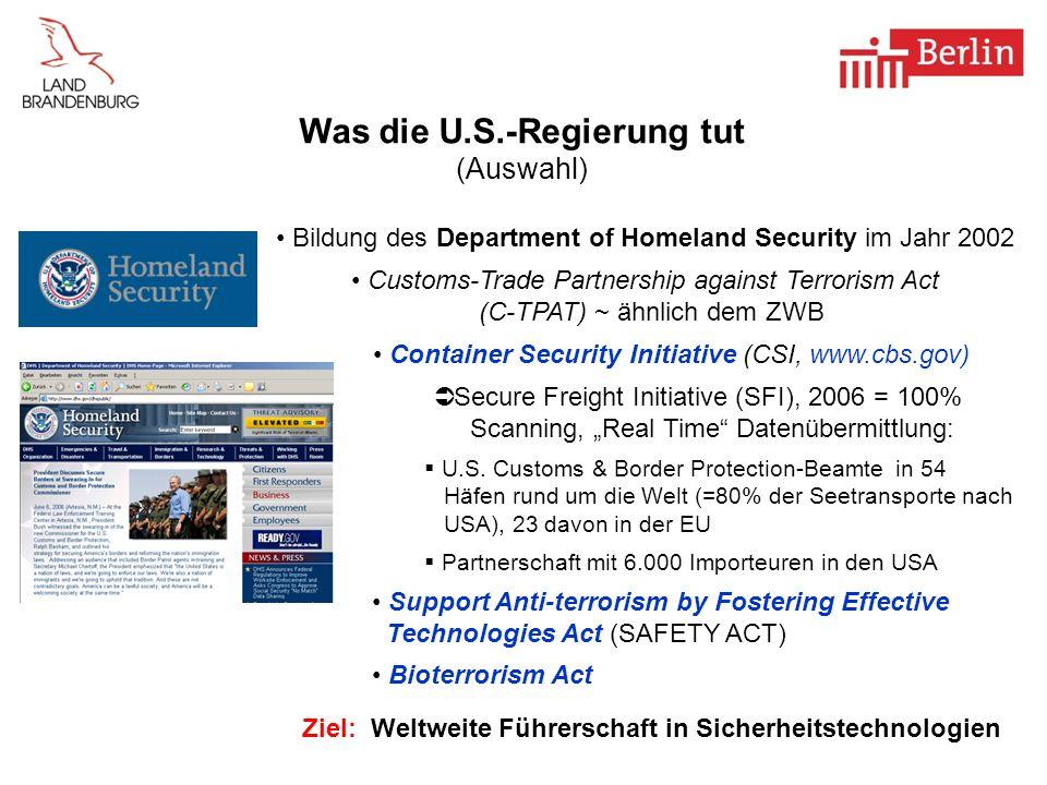 Was die U.S.-Regierung tut (Auswahl) Bildung des Department of Homeland Security im Jahr 2002 Customs-Trade Partnership against Terrorism Act (C-TPAT)