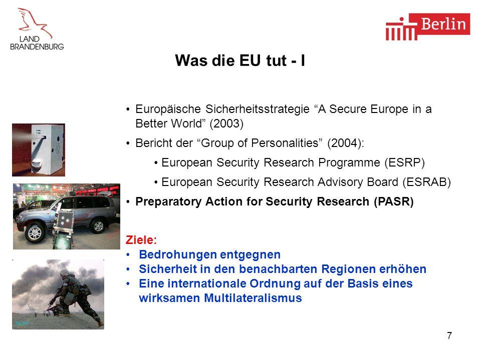 8 Preparatory Action for Security Research (PASR) drei Aufrufe: 2004, 2005, 2006 Gesamtbudget: 55 Mio (=75% Ko-Finanzierung) 7-10 Projekte in jedem Jahr (+ Supporting Activities) Prioritäten: 1)Lageerfassung verbessern 2)Sicherheit und Schutz von vernetzten Systemen verbessern 3)Abwehr von Terrorismus (inkl.