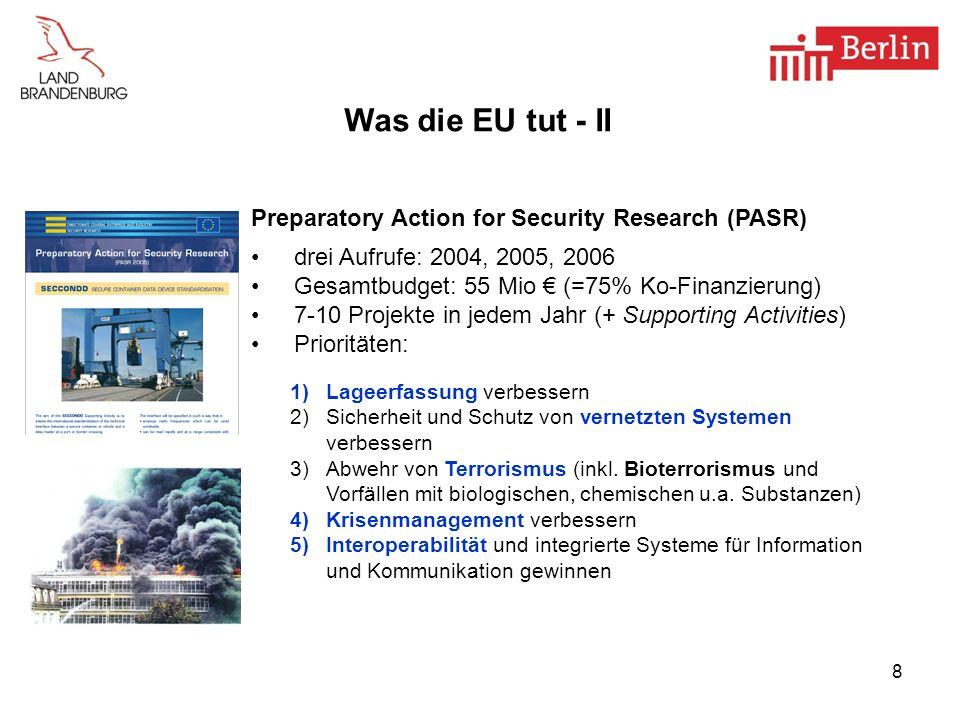 8 Preparatory Action for Security Research (PASR) drei Aufrufe: 2004, 2005, 2006 Gesamtbudget: 55 Mio (=75% Ko-Finanzierung) 7-10 Projekte in jedem Ja