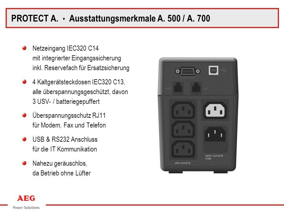 PROTECT A. Rückansicht A.500 / A.700 PROTECT A. Ausstattungsmerkmale A. 500 / A. 700 Netzeingang IEC320 C14 mit integrierter Eingangssicherung inkl. R
