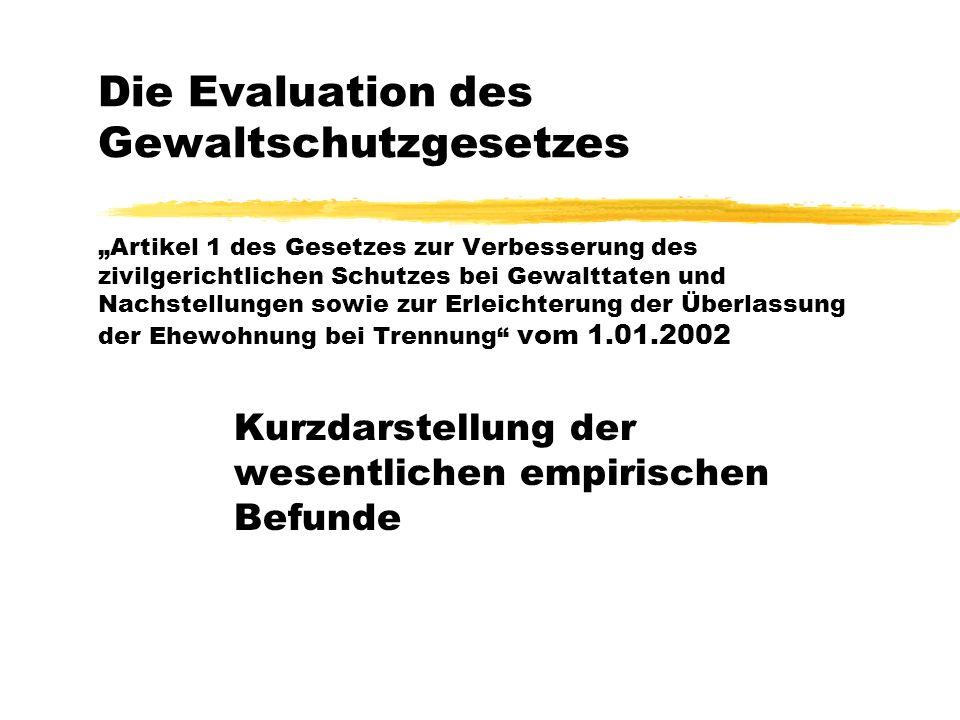 Die Evaluation des Gewaltschutzgesetzes Artikel 1 des Gesetzes zur Verbesserung des zivilgerichtlichen Schutzes bei Gewalttaten und Nachstellungen sow