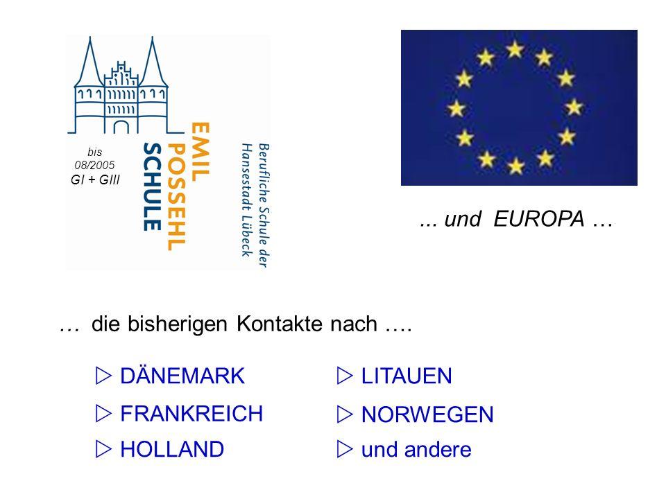 … die bisherigen Kontakte nach …. DÄNEMARK NORWEGEN und andere LITAUEN FRANKREICH HOLLAND... und EUROPA … bis 08/2005 GI + GIII