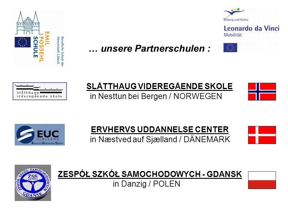 … unsere Partnerschulen : ERVHERVS UDDANNELSE CENTER in Næstved auf Sjælland / DÄNEMARK SLÅTTHAUG VIDEREGÅENDE SKOLE in Nesttun bei Bergen / NORWEGEN ZESPÓŁ SZKÓŁ SAMOCHODOWYCH - GDANSK in Danzig / POLEN