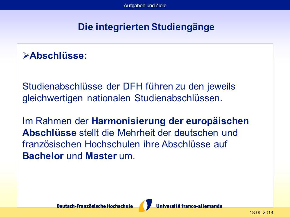 18.05.2014 Die integrierten Studiengänge Abschlüsse: Studienabschlüsse der DFH führen zu den jeweils gleichwertigen nationalen Studienabschlüssen.