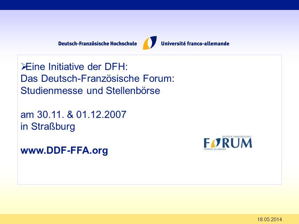 Eine Initiative der DFH: Das Deutsch-Französische Forum: Studienmesse und Stellenbörse am 30.11. & 01.12.2007 in Straßburg www.DDF-FFA.org 18.05.2014