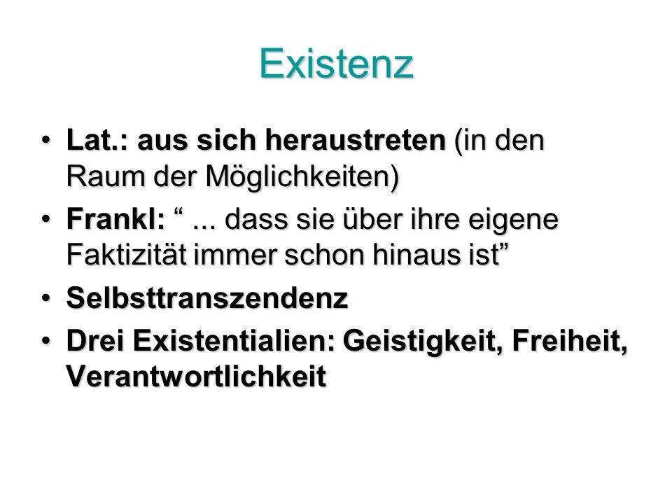 Existenz Lat.: aus sich heraustreten (in den Raum der Möglichkeiten)Lat.: aus sich heraustreten (in den Raum der Möglichkeiten) Frankl:...