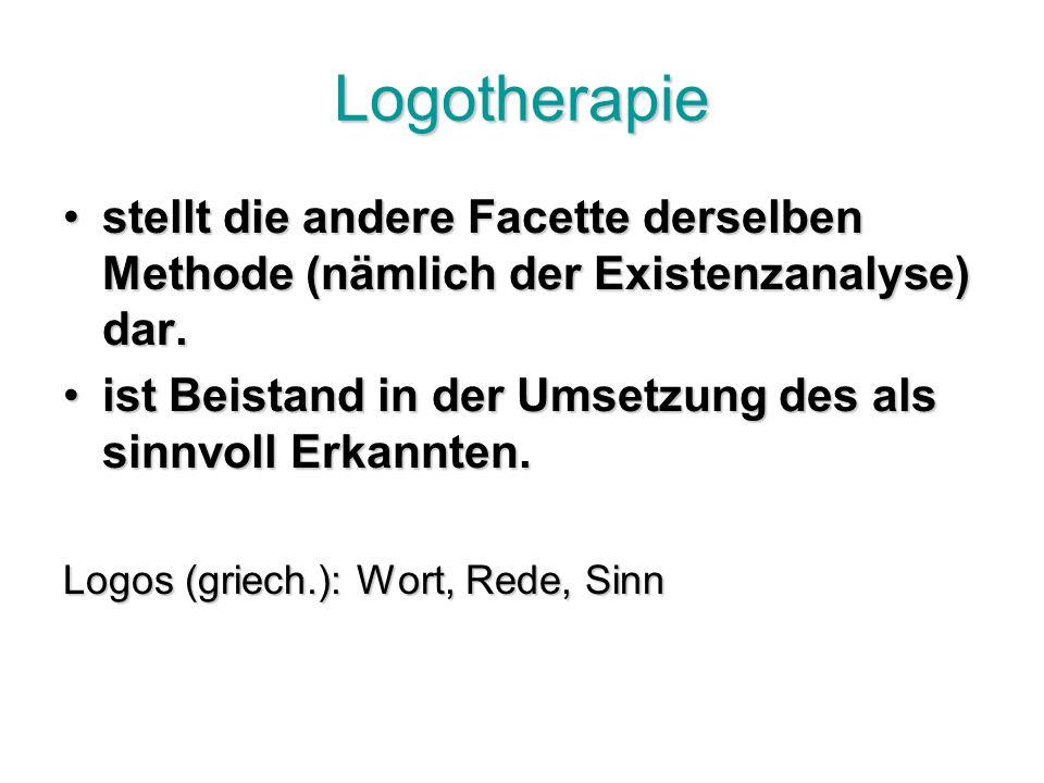 Logotherapie stellt die andere Facette derselben Methode (nämlich der Existenzanalyse) dar.stellt die andere Facette derselben Methode (nämlich der Existenzanalyse) dar.