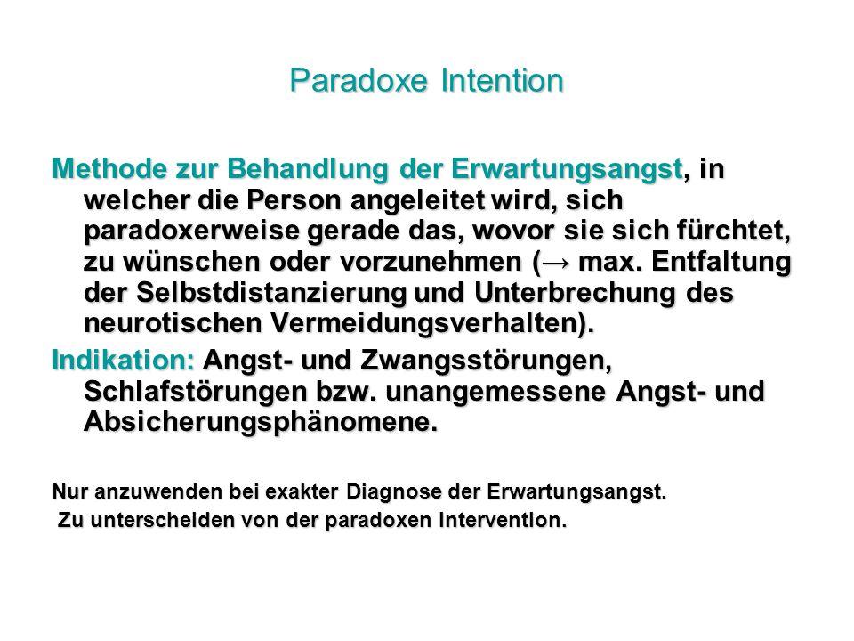 Paradoxe Intention Methode zur Behandlung der Erwartungsangst, in welcher die Person angeleitet wird, sich paradoxerweise gerade das, wovor sie sich fürchtet, zu wünschen oder vorzunehmen ( max.