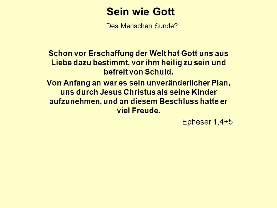 Sein wie Gott Des Menschen Sünde? Schon vor Erschaffung der Welt hat Gott uns aus Liebe dazu bestimmt, vor ihm heilig zu sein und befreit von Schuld.