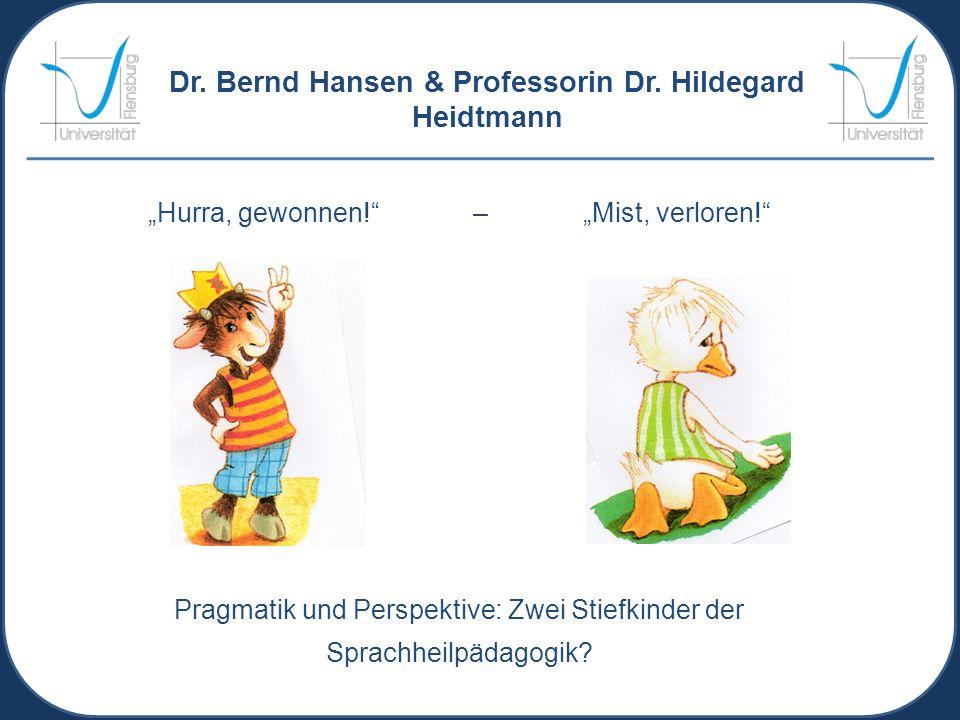 Dr. Bernd Hansen & Professorin Dr. Hildegard Heidtmann Hurra, gewonnen! – Mist, verloren! Pragmatik und Perspektive: Zwei Stiefkinder der Sprachheilpä