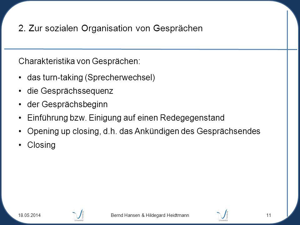2. Zur sozialen Organisation von Gesprächen Charakteristika von Gesprächen: das turn-taking (Sprecherwechsel) die Gesprächssequenz der Gesprächsbeginn
