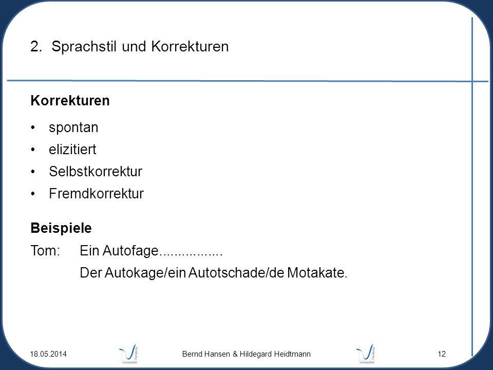 2. Sprachstil und Korrekturen Korrekturen spontan elizitiert Selbstkorrektur Fremdkorrektur Beispiele Tom: Ein Autofage................. Der Autokage/