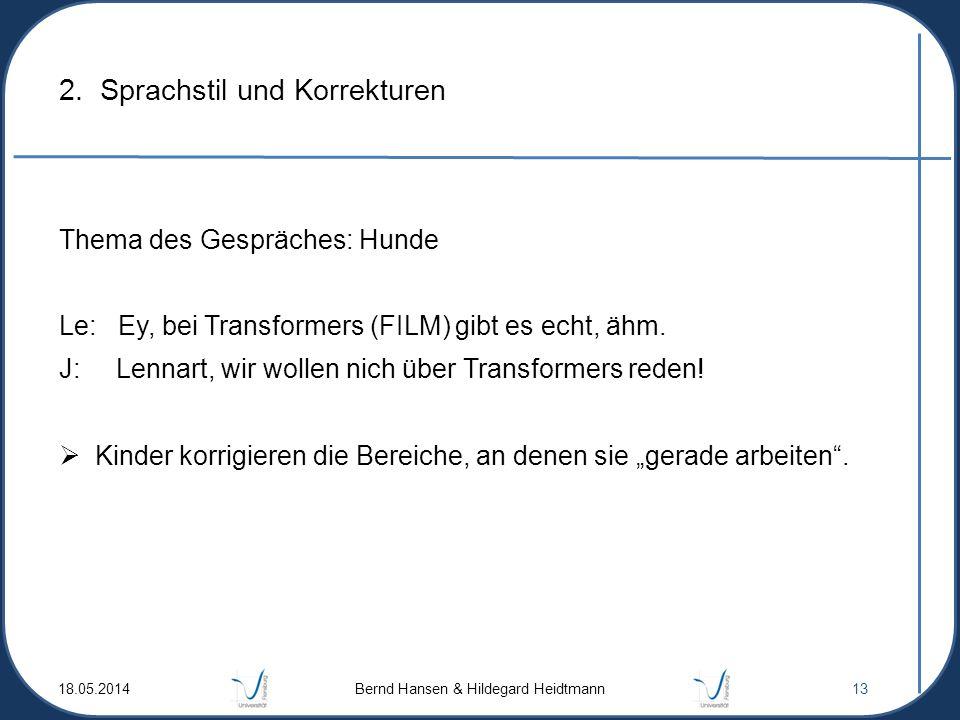 2. Sprachstil und Korrekturen Thema des Gespräches: Hunde Le: Ey, bei Transformers (FILM) gibt es echt, ähm. J: Lennart, wir wollen nich über Transfor