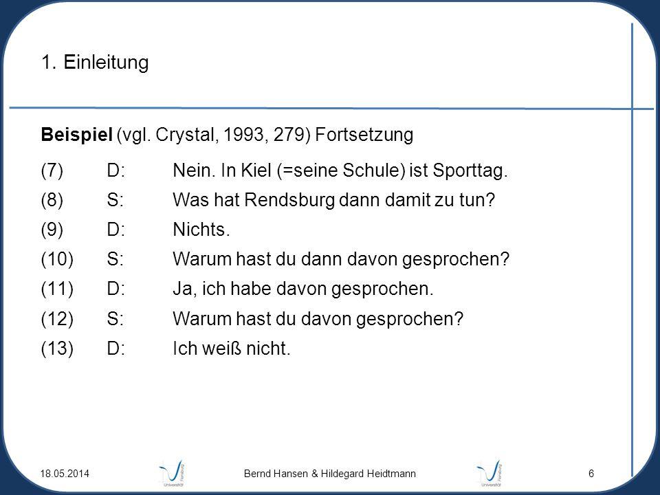 1. Einleitung Beispiel (vgl. Crystal, 1993, 279) Fortsetzung (7)D: Nein. In Kiel (=seine Schule) ist Sporttag. (8) S: Was hat Rendsburg dann damit zu