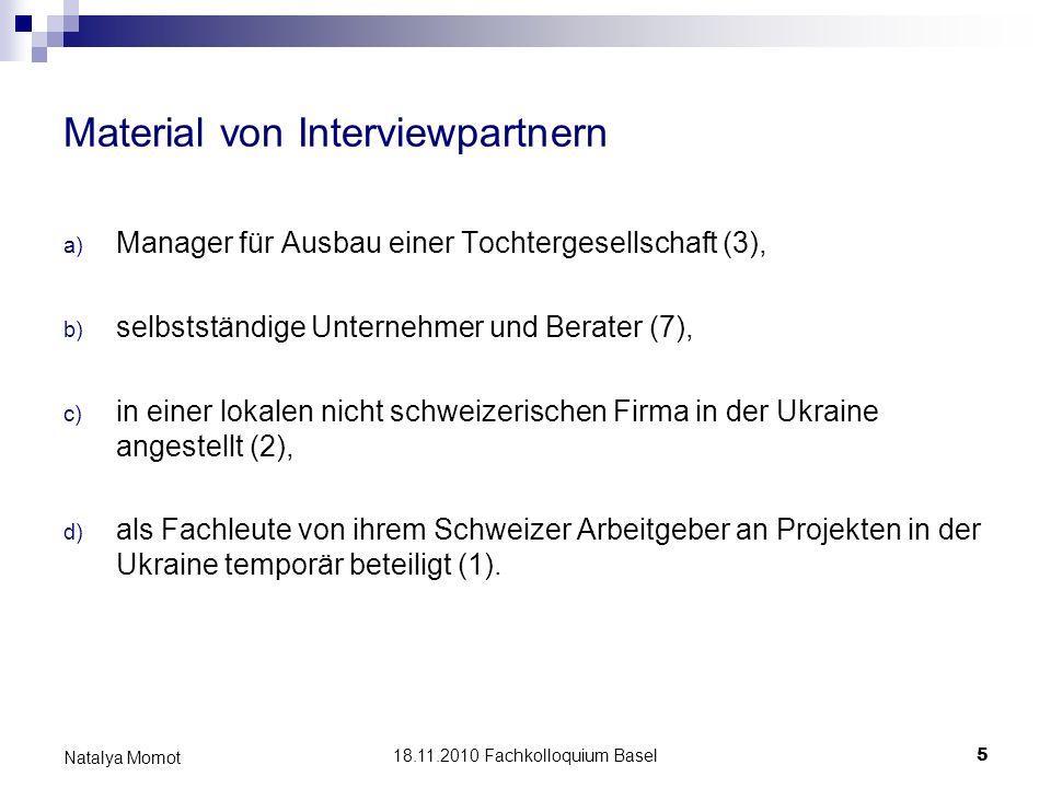18.11.2010 Fachkolloquium Basel 5 Natalya Momot Material von Interviewpartnern a) Manager für Ausbau einer Tochtergesellschaft (3), b) selbstständige