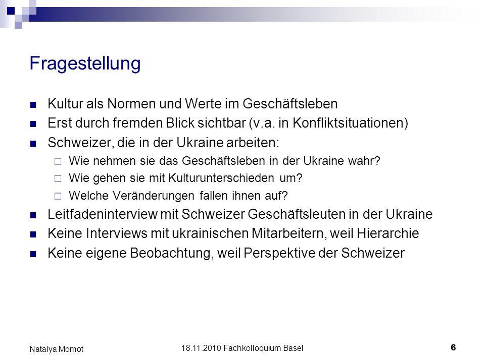 18.11.2010 Fachkolloquium Basel 6 Natalya Momot Fragestellung Kultur als Normen und Werte im Geschäftsleben Erst durch fremden Blick sichtbar (v.a. in