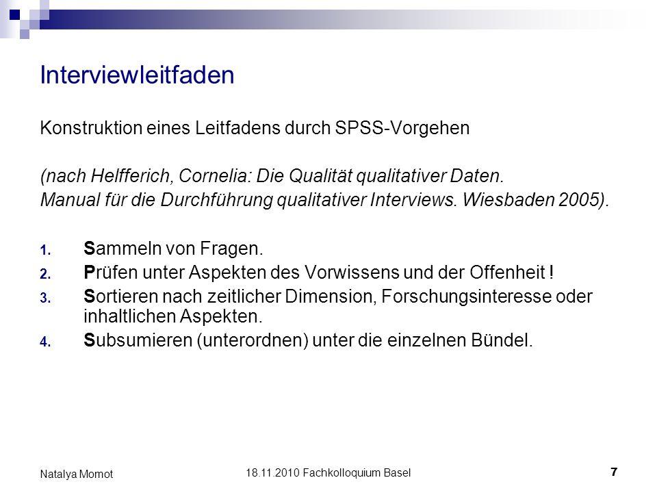 18.11.2010 Fachkolloquium Basel 7 Natalya Momot Interviewleitfaden Konstruktion eines Leitfadens durch SPSS-Vorgehen (nach Helfferich, Cornelia: Die Q