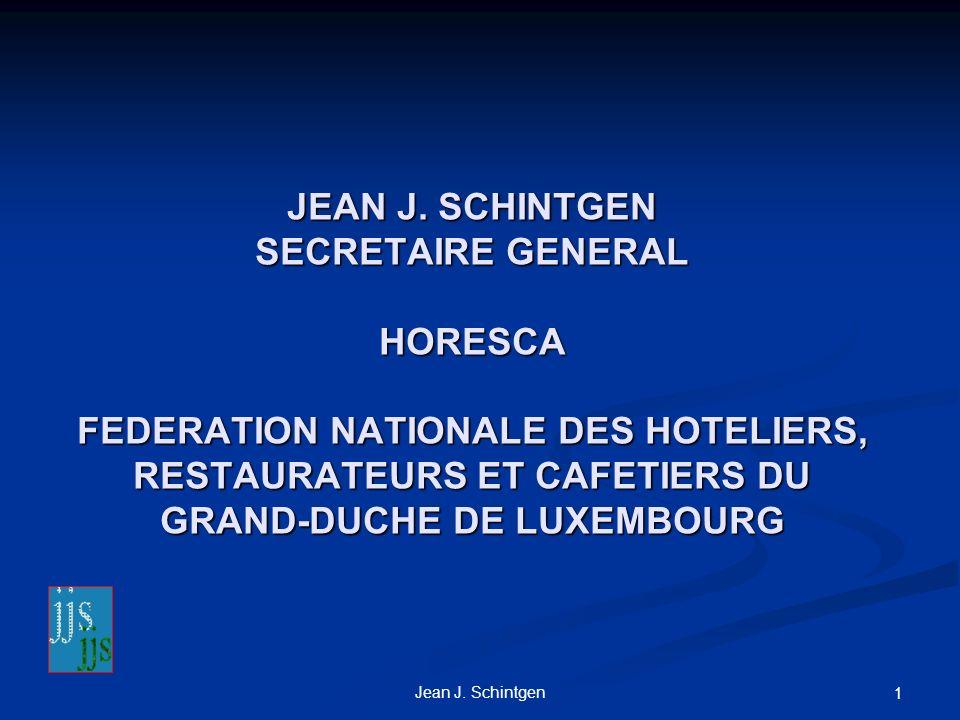 Jean J. Schintgen 1 JEAN J. SCHINTGEN SECRETAIRE GENERAL HORESCA FEDERATION NATIONALE DES HOTELIERS, RESTAURATEURS ET CAFETIERS DU GRAND-DUCHE DE LUXE