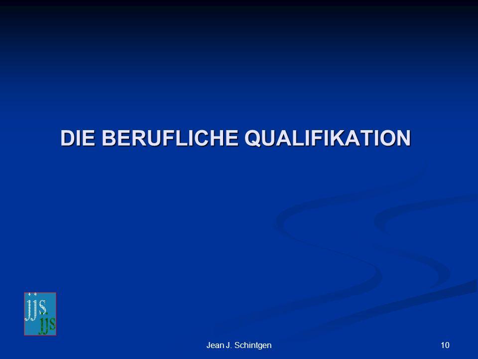 10Jean J. Schintgen DIE BERUFLICHE QUALIFIKATION