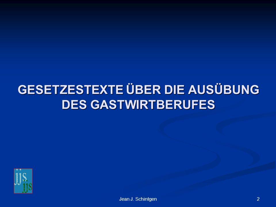 2Jean J. Schintgen GESETZESTEXTE ÜBER DIE AUSÜBUNG DES GASTWIRTBERUFES