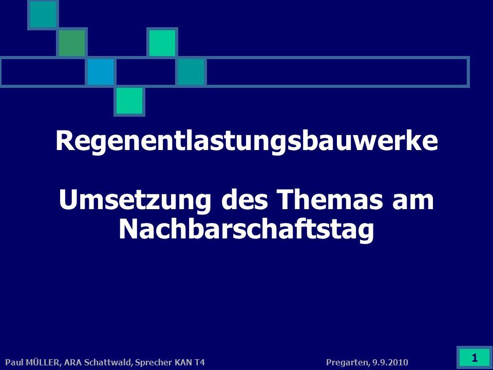 Pregarten, 9.9.2010Paul MÜLLER, ARA Schattwald, Sprecher KAN T4 1 Regenentlastungsbauwerke Umsetzung des Themas am Nachbarschaftstag