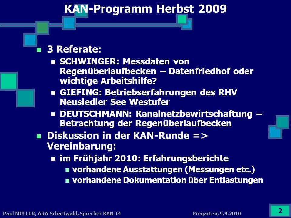 Pregarten, 9.9.2010Paul MÜLLER, ARA Schattwald, Sprecher KAN T4 2 KAN-Programm Herbst 2009 3 Referate: SCHWINGER: Messdaten von Regenüberlaufbecken –