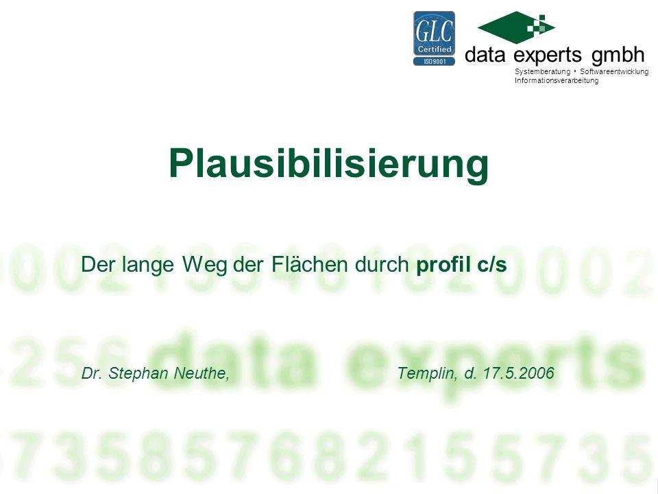 data experts gmbh Systemberatung Softwareentwicklung Informationsverarbeitung Plausibilisierung Der lange Weg der Flächen durch profil c/s Dr.