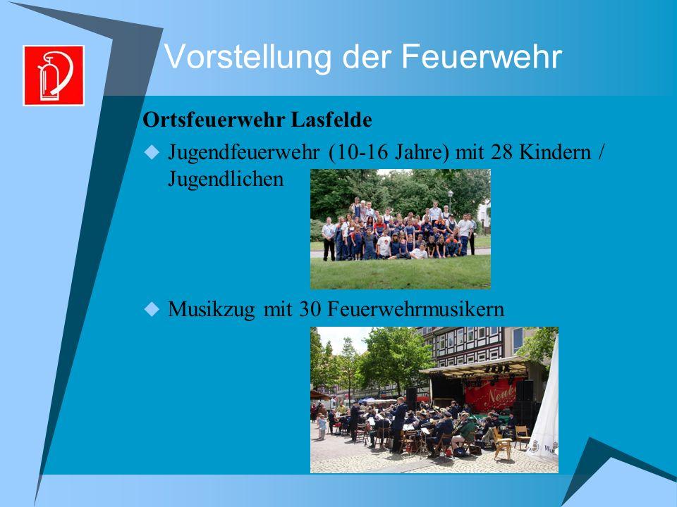 Vorstellung der Feuerwehr Ortsfeuerwehr Lasfelde Jugendfeuerwehr (10-16 Jahre) mit 28 Kindern / Jugendlichen Musikzug mit 30 Feuerwehrmusikern