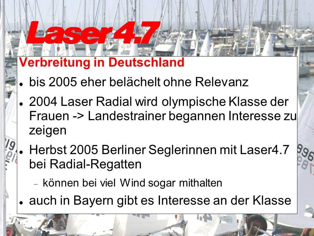 Verbreitung in Deutschland bis 2005 eher belächelt ohne Relevanz 2004 Laser Radial wird olympische Klasse der Frauen -> Landestrainer begannen Interesse zu zeigen Herbst 2005 Berliner Seglerinnen mit Laser4.7 bei Radial-Regatten können bei viel Wind sogar mithalten auch in Bayern gibt es Interesse an der Klasse