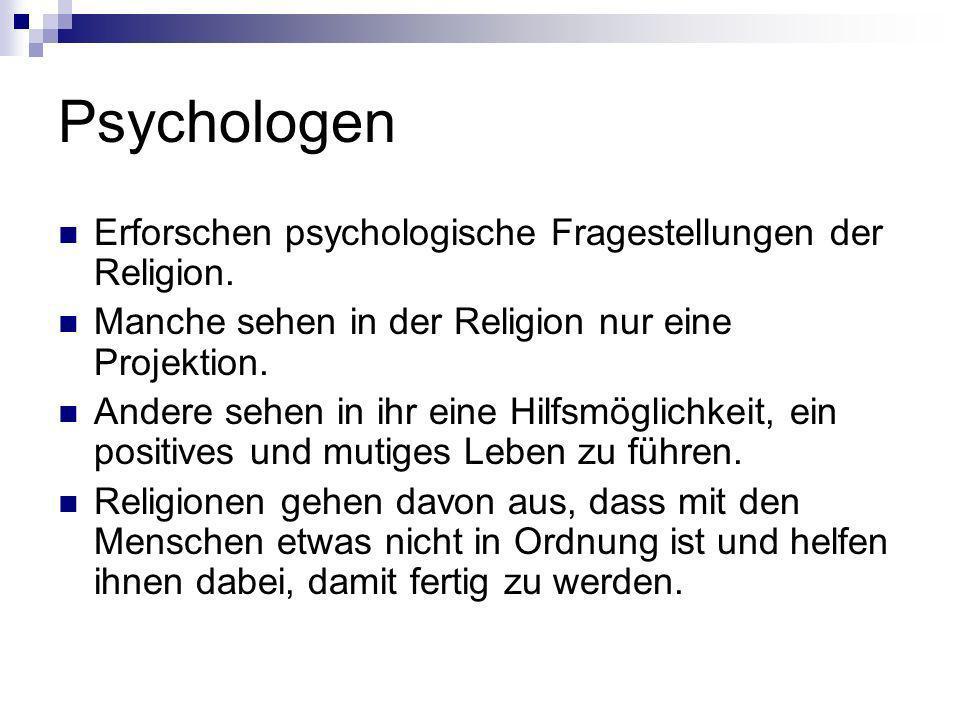 Psychologen Erforschen psychologische Fragestellungen der Religion. Manche sehen in der Religion nur eine Projektion. Andere sehen in ihr eine Hilfsmö