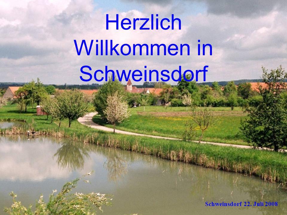 Herzlich Willkommen in Schweinsdorf Schweinsdorf 22. Juli 2008