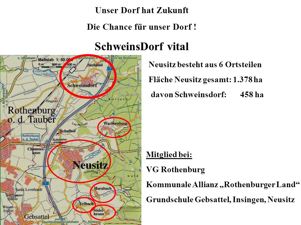 Neusitz besteht aus 6 Ortsteilen Fläche Neusitz gesamt: 1.378 ha davon Schweinsdorf: 458 ha Mitglied bei: VG Rothenburg Kommunale Allianz Rothenburger