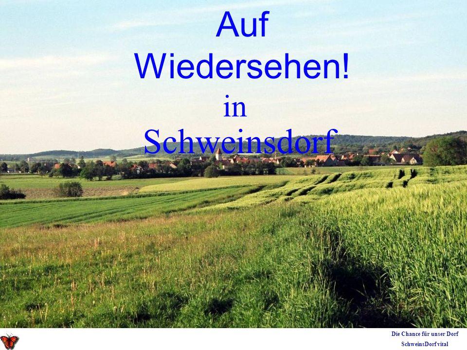 Auf Wiedersehen! in Schweinsdorf Die Chance für unser Dorf SchweinsDorf vital