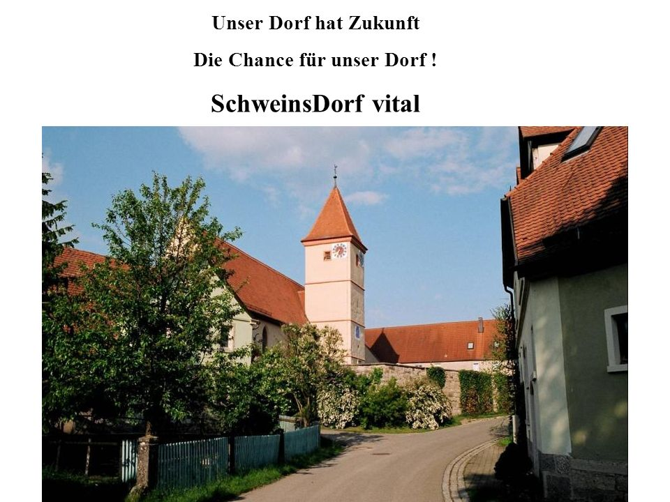 1956 2005 Unser Dorf hat Zukunft Die Chance für unser Dorf ! SchweinsDorf vital
