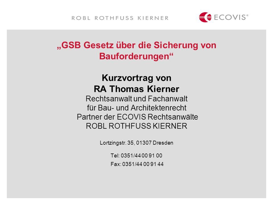 GSB Gesetz über die Sicherung von Bauforderungen Kurzvortrag von RA Thomas Kierner Rechtsanwalt und Fachanwalt für Bau- und Architektenrecht Partner d