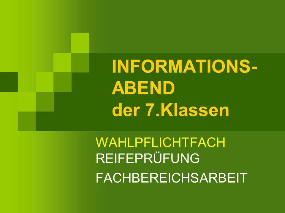 INFORMATIONS- ABEND der 7.Klassen WAHLPFLICHTFACH REIFEPRÜFUNG FACHBEREICHSARBEIT