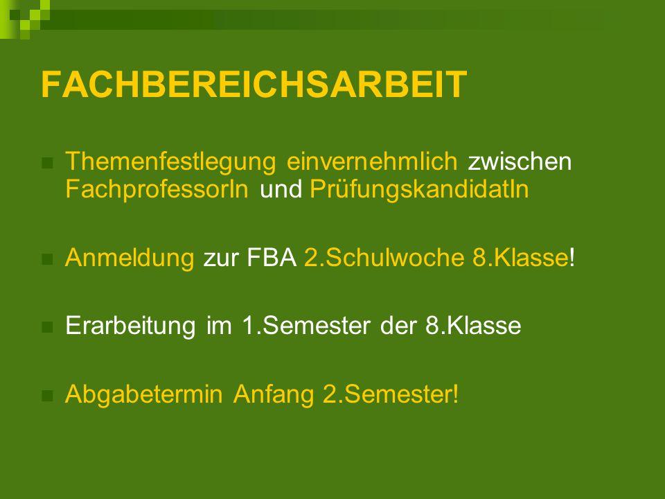 FACHBEREICHSARBEIT Themenfestlegung einvernehmlich zwischen FachprofessorIn und PrüfungskandidatIn Anmeldung zur FBA 2.Schulwoche 8.Klasse.