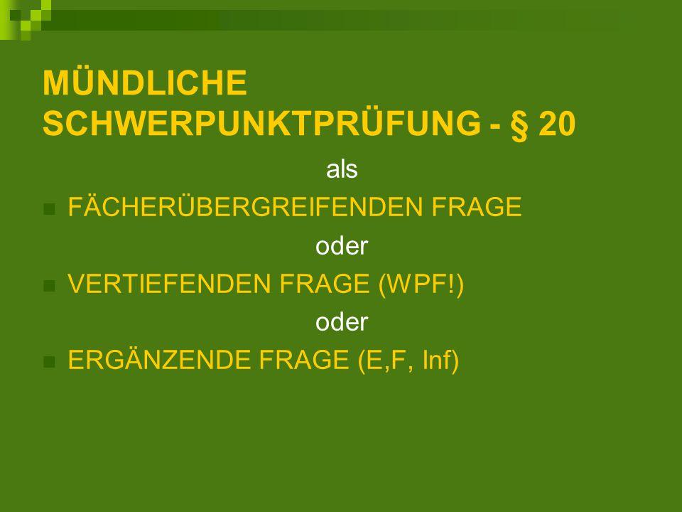 MÜNDLICHE SCHWERPUNKTPRÜFUNG - § 20 als FÄCHERÜBERGREIFENDEN FRAGE oder VERTIEFENDEN FRAGE (WPF!) oder ERGÄNZENDE FRAGE (E,F, Inf)
