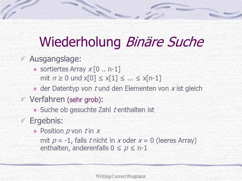 Writing Correct Programs Wiederholung Binäre Suche Ausgangslage: sortiertes Array x [0..