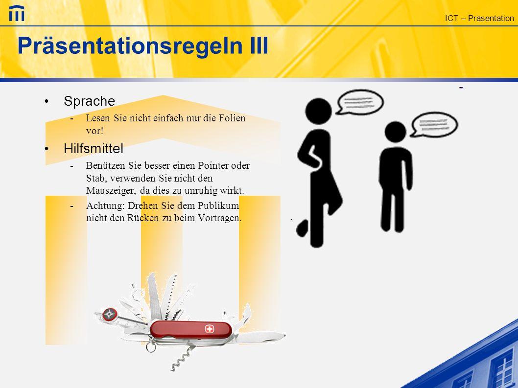 ICT – Präsentation Präsentationsregeln II Animationen -Setzen Sie Animationen spärlich ein.