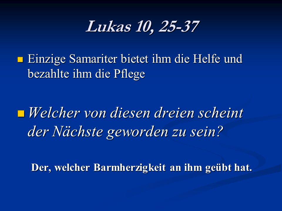 Lukas 10, 25-37 Einzige Samariter bietet ihm die Helfe und bezahlte ihm die Pflege Einzige Samariter bietet ihm die Helfe und bezahlte ihm die Pflege