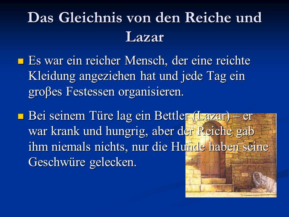 Das Gleichnis von den Reiche und Lazar Es war ein reicher Mensch, der eine reichte Kleidung angeziehen hat und jede Tag ein groβes Festessen organisie
