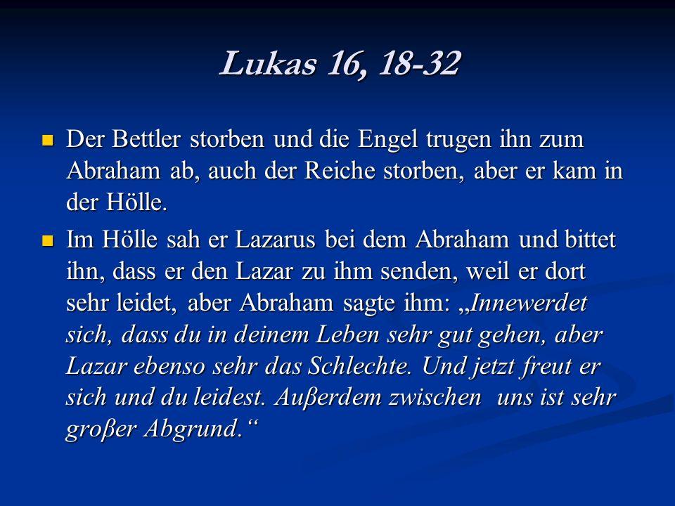 Lukas 16, 18-32 Der Bettler storben und die Engel trugen ihn zum Abraham ab, auch der Reiche storben, aber er kam in der Hölle. Der Bettler storben un
