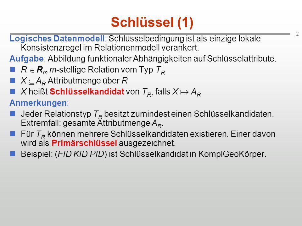 2 Schlüssel (1) Logisches Datenmodell: Schlüsselbedingung ist als einzige lokale Konsistenzregel im Relationenmodell verankert. Aufgabe: Abbildung fun