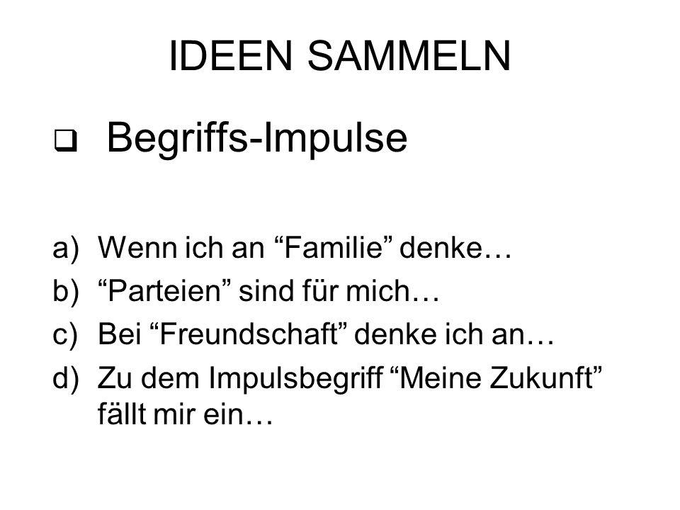IDEEN SAMMELN Begriffs-Impulse a)Wenn ich an Familie denke… b)Parteien sind für mich… c)Bei Freundschaft denke ich an… d)Zu dem Impulsbegriff Meine Zu
