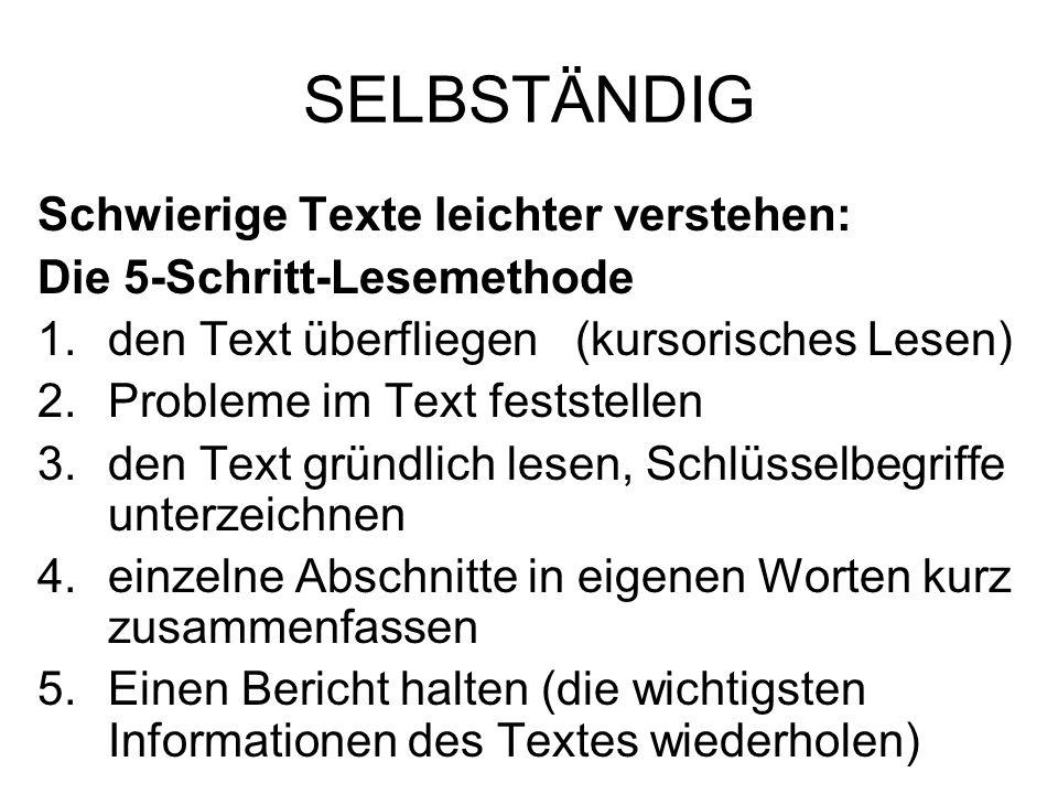 SELBSTÄNDIG Schwierige Texte leichter verstehen: Die 5-Schritt-Lesemethode 1.den Text überfliegen (kursorisches Lesen) 2.Probleme im Text feststellen